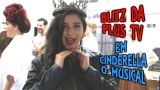 Blitz da Plus TV em Cinderella, O Musical