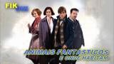 FIKDIK || Animais Fantásticos e Onde Habitam