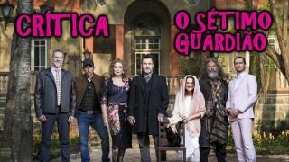 📺 DESCONTROLADO || O Sétimo Guardião – Crítica da Nova Novela das Nove da Globo