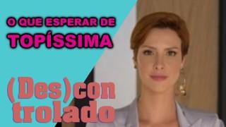 📺 DESCONTROLADO || Topíssima – Expectativas para a Nova Novela da Record TV