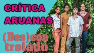 📺 DESCONTROLADO || Aruanas – Crítica da Nova Série da Globoplay
