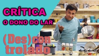 📺 DESCONTROLADO || O Dono do Lar – Crítica da Nova Série do Multishow
