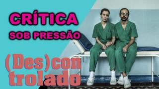 📺 DESCONTROLADO || Sob Pressão – Crítica da Terceira Temporada da Série da Globo